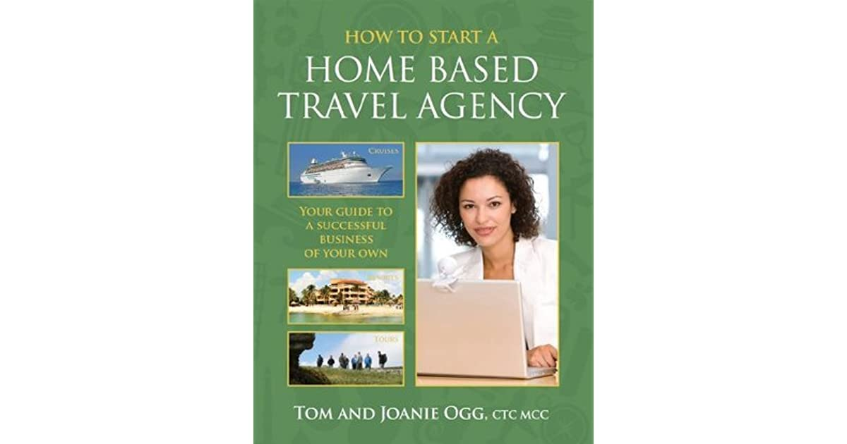 How to Start a Home Based Travel Agency by Tom Ogg
