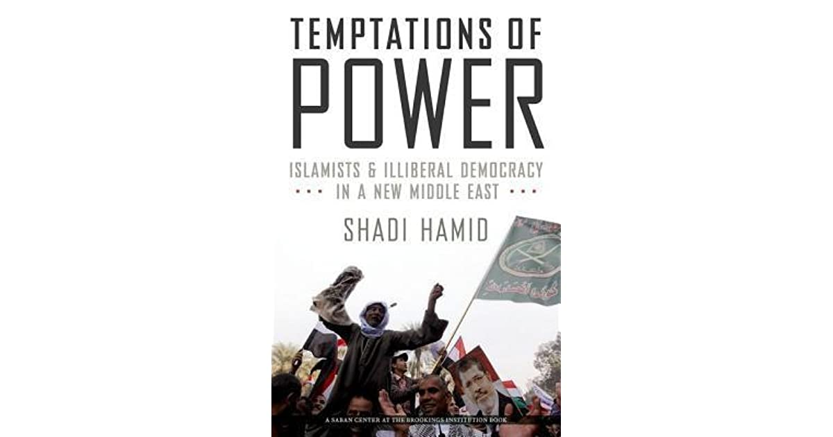 Temptations of Power: Islamists and Illiberal Democracy in