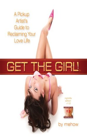 Download Get the Girl!: A Pick Up Artist's Guide To Reclaiming Your Love Life