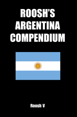 Download Roosh's Argentina Compendium: Pickup Tips, City Guides, and Stories