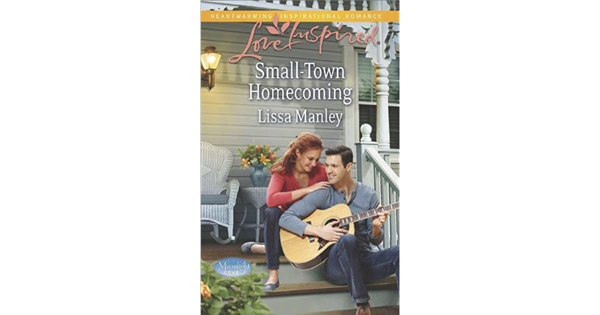 Small Town Homecoming By Lissa Manley