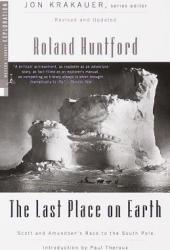 The Last Place on Earth: Scott and Amundsen's Race to the South Pole (Exploration)