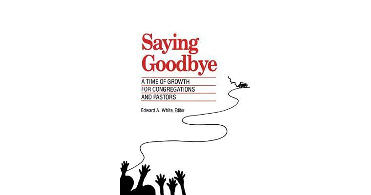 Saying Goodbye: A Time of Growth for Congregations and