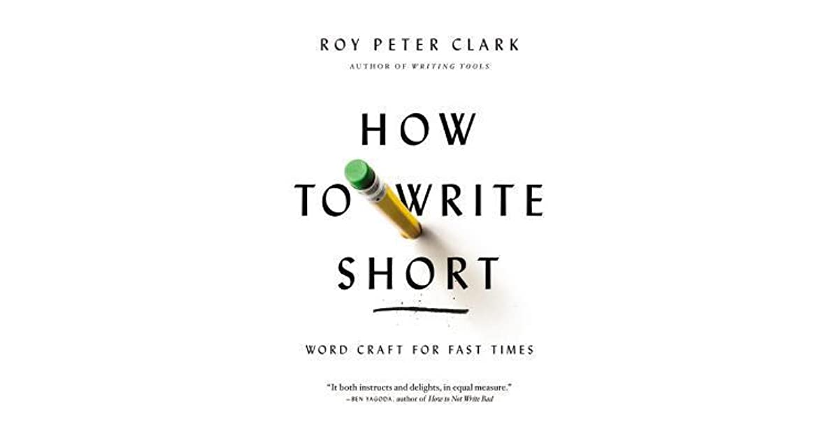 How to Write Short: Word Craft for Fast Times by Roy Peter