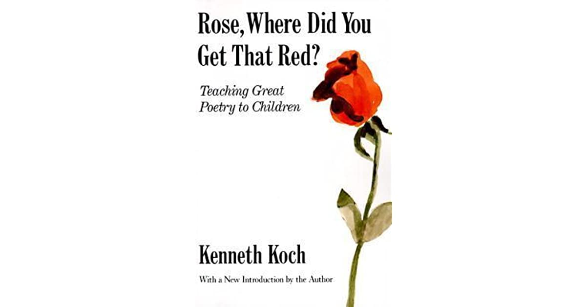 Rose, Where Did You Get That Red?: Teaching Great Poetry