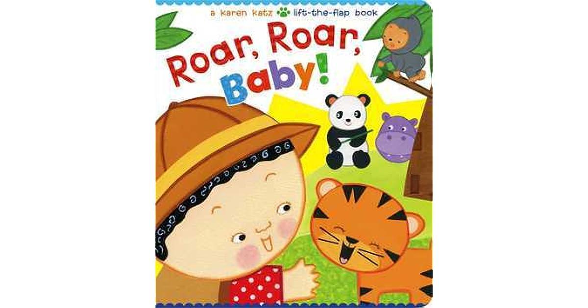 Roar Roar Baby! A Karen Katz Lift The Flap Book By Karen Katz