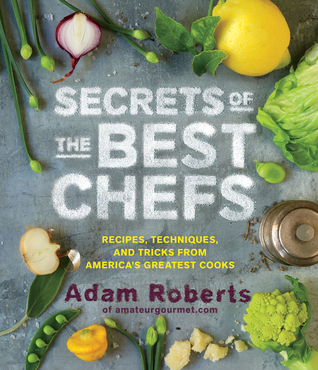 Download Secrets of the Best Chefs: Recipes, Techniques, and Tricks from America's Greatest Cooks