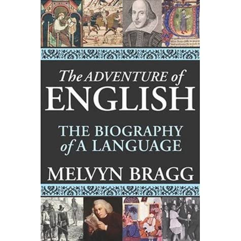 The Adventure Of English The Biography Of A Language By Melvyn Bragg