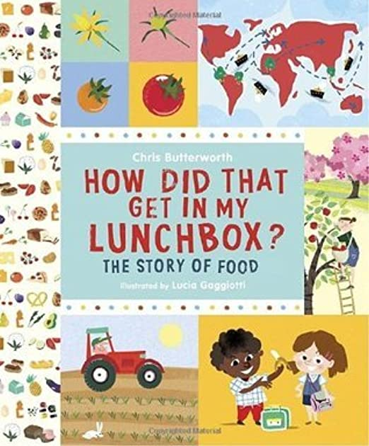 How Did That Get In My Lunchbox?: The Story of Food by Chris Butterworth
