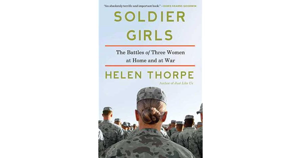 Soldier Girls The Battles Of Three Women At Home And At War By