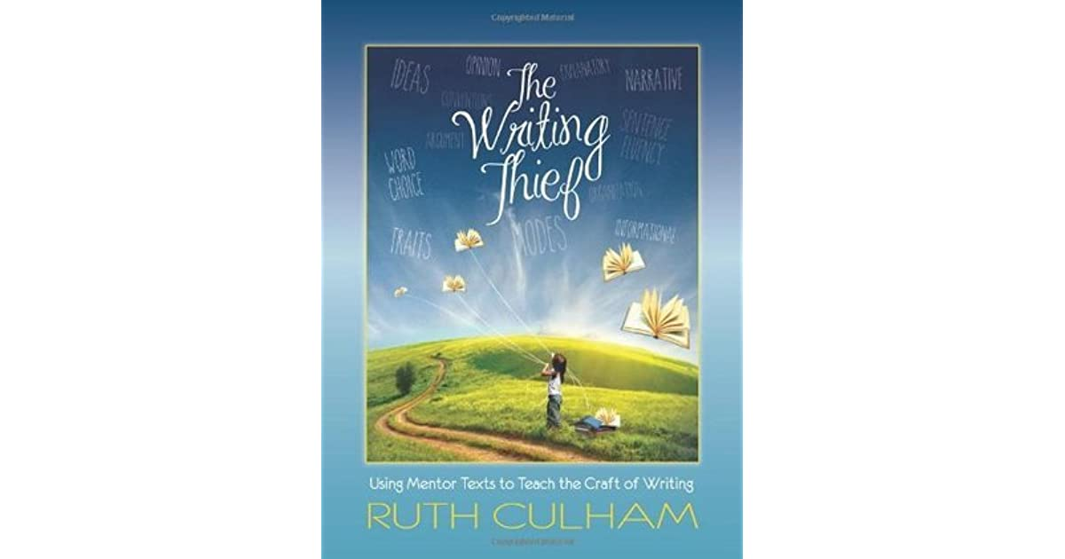The Writing Thief Using Mentor Texts To Teach The Craft Of Writing