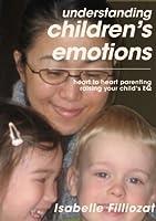 Au Coeur Des Emotions De L Enfant Comprendre Son Langage