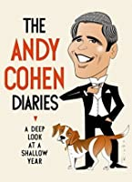 The Andy Cohen Diaries A Deep Look At A Shallow Year By Andy Cohen