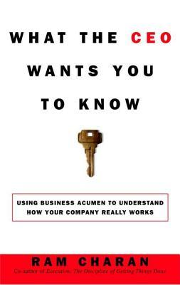 What The Ceo Wants You To Know Using Business Acumen To Understand How Your Company Really Works By Ram Charan