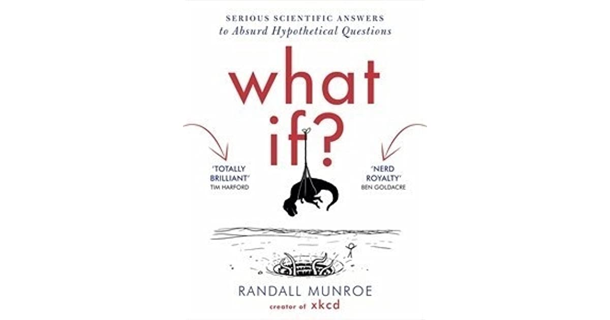What If?: Serious Scientific Answers to Absurd