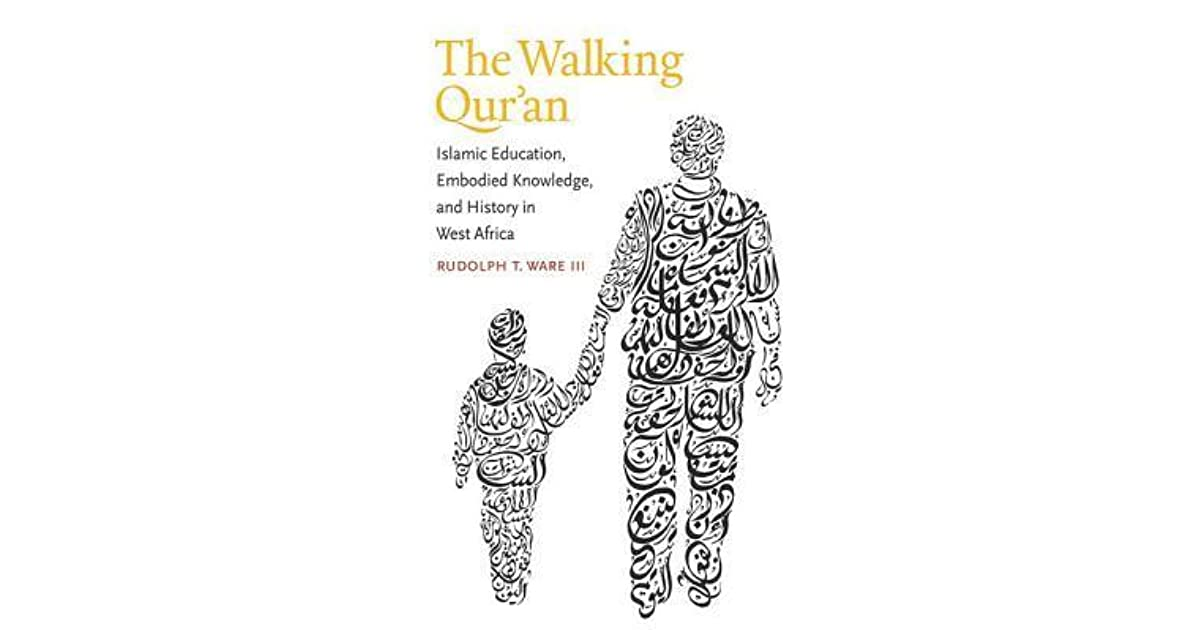 The Walking Qur'an: Islamic Education, Embodied Knowledge