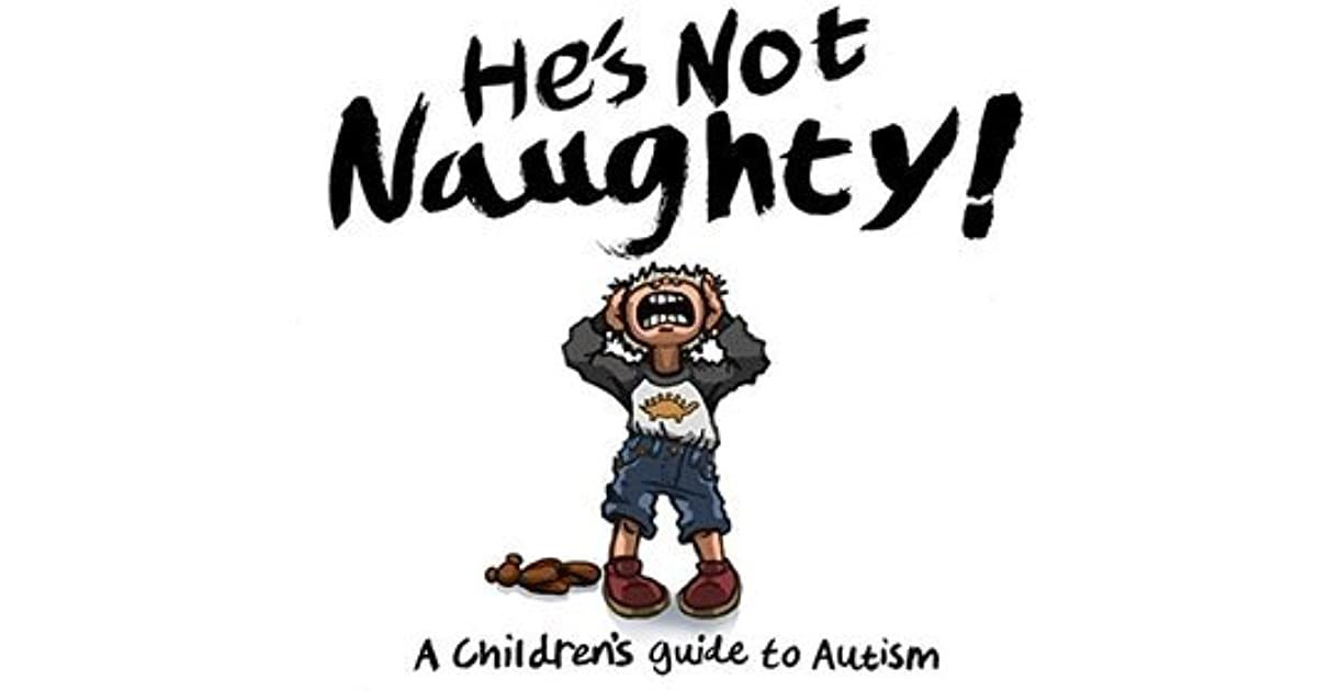 He's Not Naughty! A Children's Guide to Autism. by Deborah