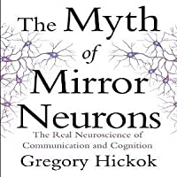 The Myth of Mirror Neurons: The Real Neuroscience of