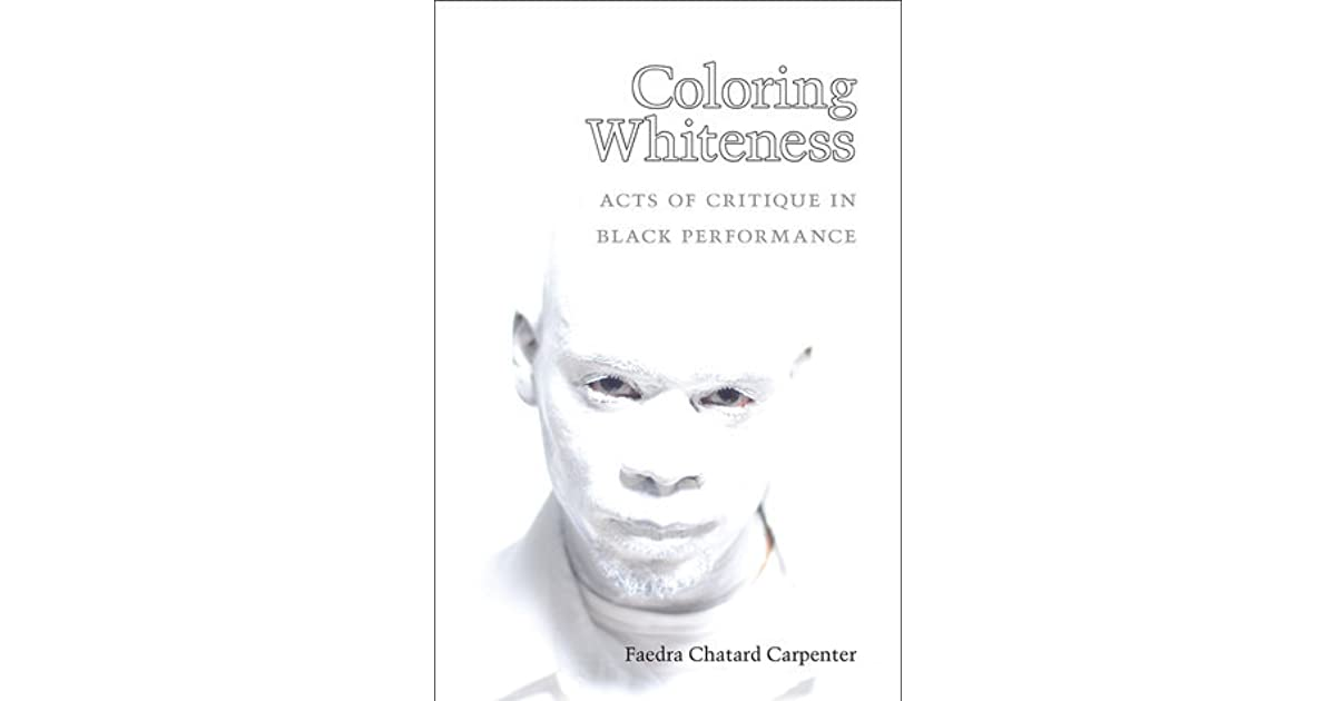 Coloring Whiteness: Acts of Critique in Black Performance
