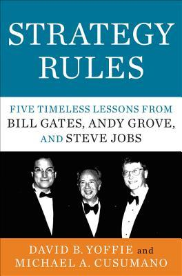Download Strategy Rules: Five Timeless Lessons from Bill Gates, Andy Grove, and Steve Jobs