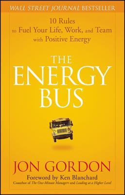 Download The Energy Bus: 10 Rules to Fuel Your Life, Work, and Team with Positive Energy