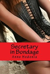 Secretary in Bondage: An Erotica Tale of BDSM and Domination