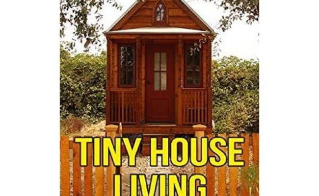 Tiny House Living Tiny House Living Tips And Tricks For