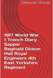 World War I Trench Diary Reginald Dickon Hall 1917
