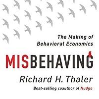 Misbehaving: The Making of Behavioral Economics by Richard