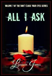 All I Ask  (Don't Close Your Eyes, #7)