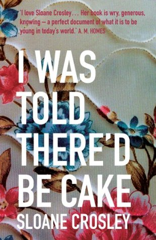 I Was Told There'd Be Cake by Sloane Crosley - Books on