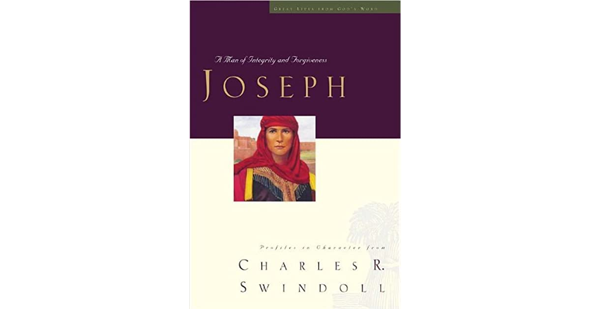 Joseph A Man Of Integrity And Forgiveness By Charles R Swindoll