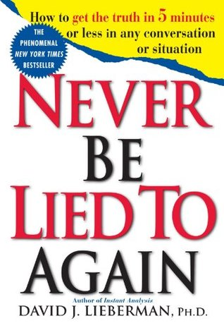 Download Never Be Lied to Again: How to Get the Truth in 5 Minutes or Less in Any Conversation or Situation