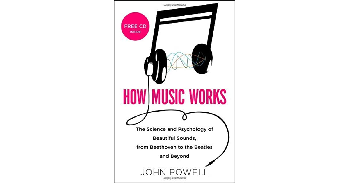 How Music Works: The Science and Psychology of Beautiful