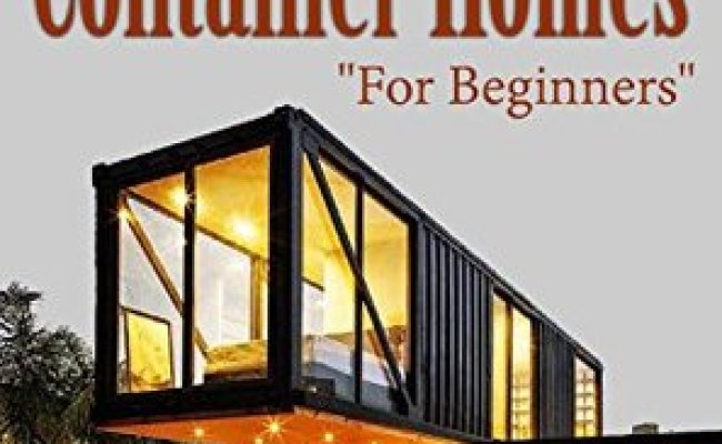Shipping Container Homes For Beginners By Christopher