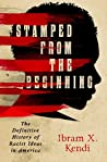 Stamped from the Beginning: The Definitive History of Racist Ideas in America