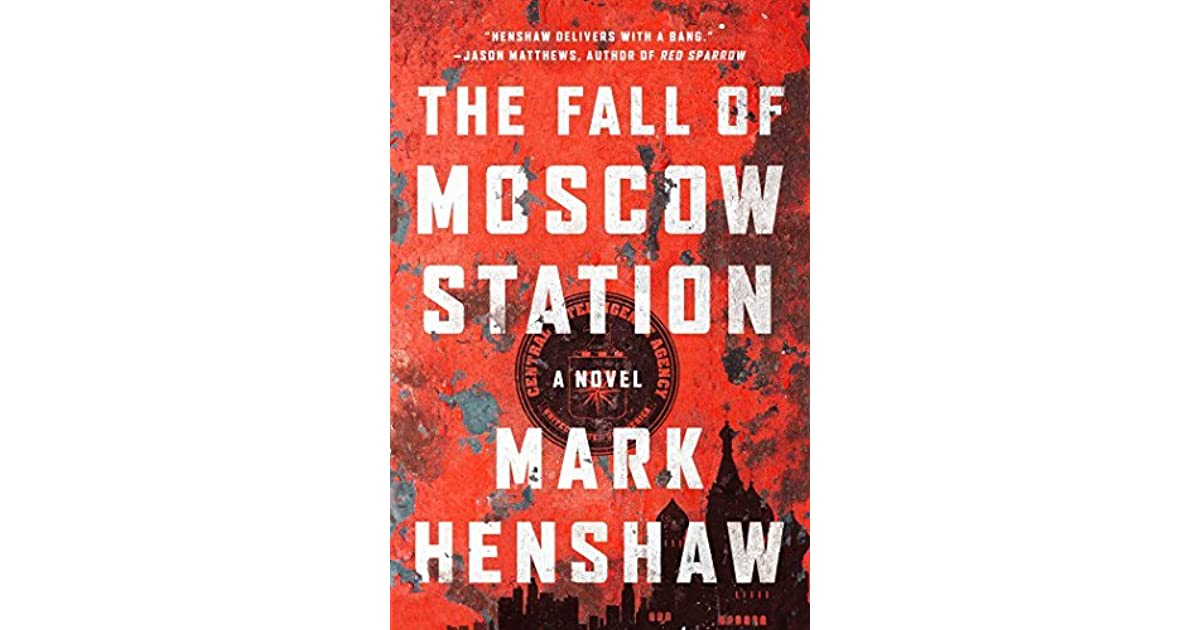 The Fall Of Moscow Station By Mark E Henshaw