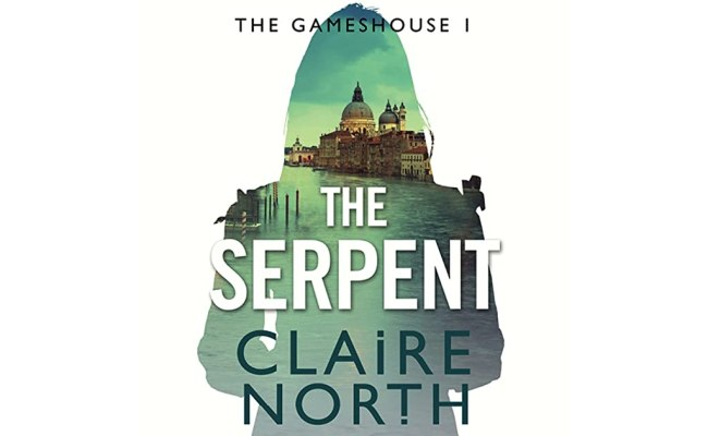 The Serpent The Gameshouse 1 By Claire North