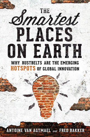 Download The Smartest Places on Earth: Why Rustbelts Are the Emerging Hotspots of Global Innovation