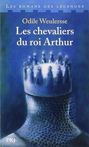 Les chevaliers du roi Arthur - Odile Weulersse - Babelio