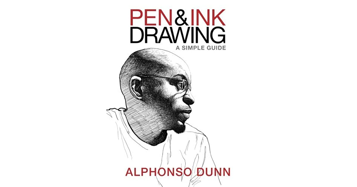 Pen & Ink Drawing: A Simple Guide by Alphonso Dunn