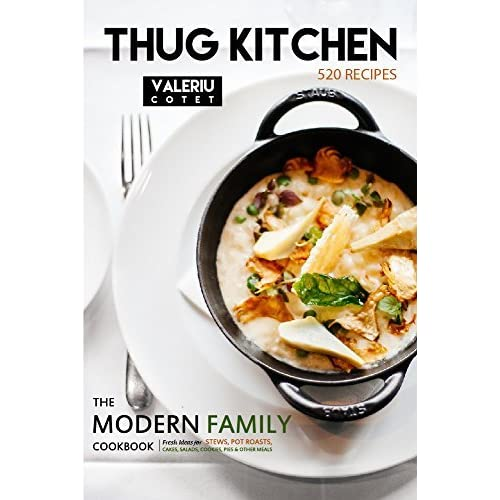 Thug Kitchen 520 Recipes The Modern Family Cookbook