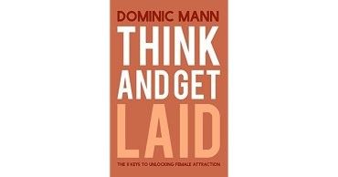 Think and Get Laid: The 11 Keys to Unlocking Female Attraction