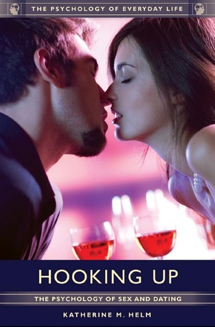 Download Hooking Up: The Psychology of Sex and Dating: The Psychology of Sex and Dating