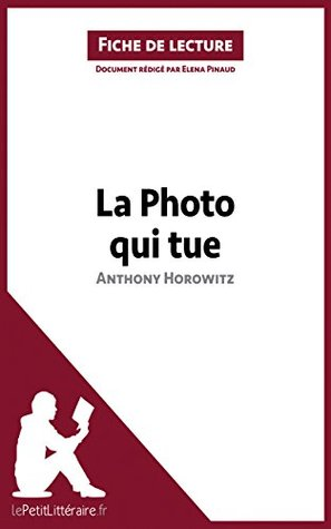 La Photo Qui Tue Anthony Horowitz : photo, anthony, horowitz, Photo, Anthony, Horowitz, (Fiche, Lecture):, Résumé, Complet, Analyse, Détaillée, L'oeuvre, Elena, Pinaud