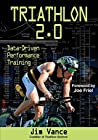 Triathlon 2.0: Data-Driven Performance Training by Jim Vance