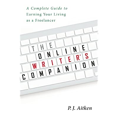 The Online Writer's Companion: A Complete Guide to Earning