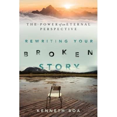 Rewriting Your Broken Story The Power Of An Eternal Perspective By