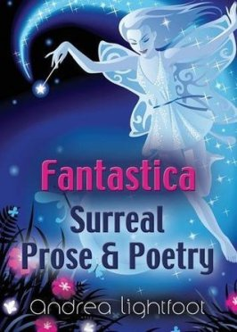 "Cover of ""Fantastica—Surreal Prose & Poetry"" by Andrea Lightfoot"