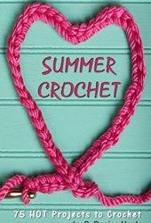 Summer Crochet: 75 HOT Summer Crochet Projects